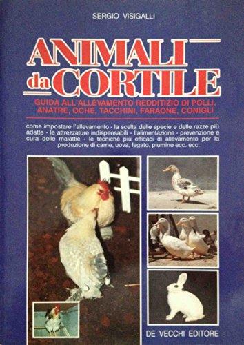 Animali da cortile. Guida all'allevamento redditizio di polli, anatre, oche, tacchini, faraone...