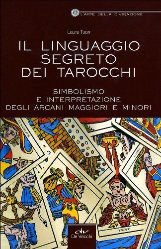 Il linguaggio segreto dei tarocchi. Simbolismo e interpretazione degli arcani maggiori e minori (9788841207567) by [???]