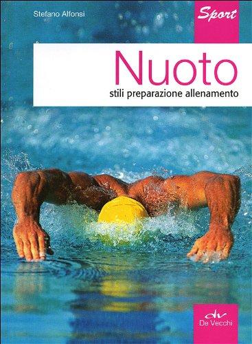 Nuoto. Stili, preparazione, allenamento: Alfonsi, Stefano
