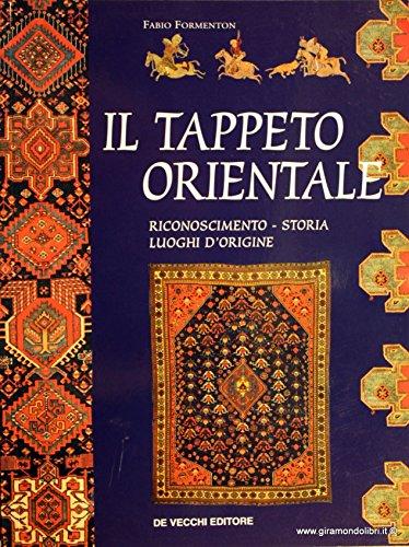 Il tappeto orientale. Riconoscimento, storia, luoghi di: Fabio Formenton