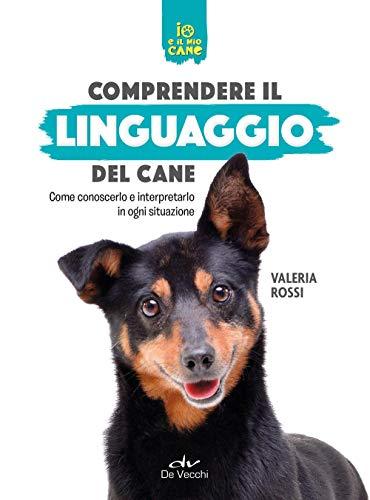 9788841217597: Comprendere il linguaggio del cane. Come conoscerlo e interpretarlo in ogni situazione