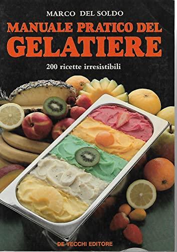 9788841225295: Manuale pratico del gelatiere. 200 ricette irresistibili