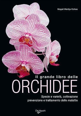 9788841249888: Il grande libro delle orchidee. Specie e varietà. Coltivazione e riproduzione. Prevenzione e cura delle malattie