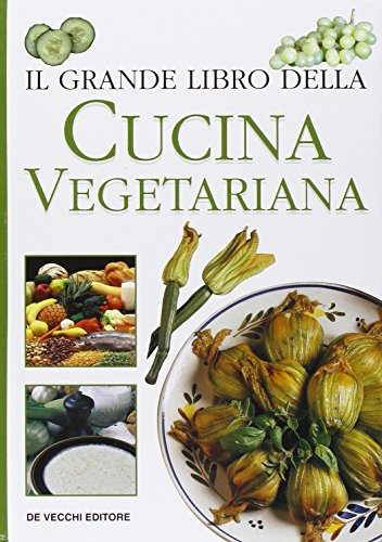 Il grande libro della cucina vegetariana.: aa.vv.