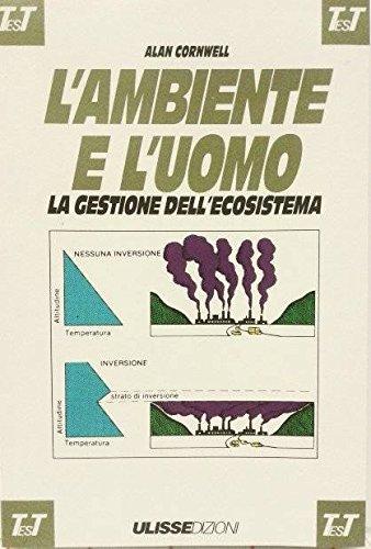 L'ambiente e l'uomo. La gestione dell'ecosistema.: Cornwell, Alan