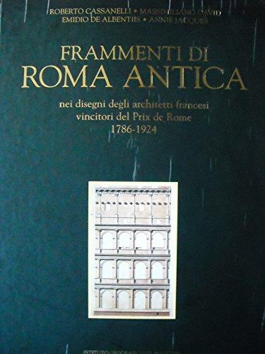 9788841558416: Frammenti di Roma antica: Nei disegni degli architetti francesi vincitori del Prix de Rome 1786-1924 (Italian Edition)