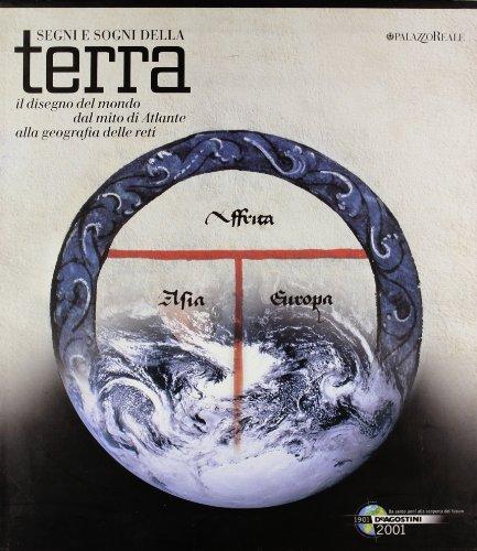Segni e sogni della terra. Il disegno del mondo dal mito di Atlante alla geografia delle reti.: ...