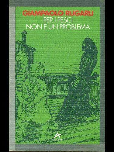 Per i pesci non e un problema (Aracne) (Italian Edition) (8841710012) by Rugarli, Giampaolo