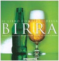 9788841825570: Il libro completo della birra. Storia, lavorazione, degustazione, varietà di tutto il mondo
