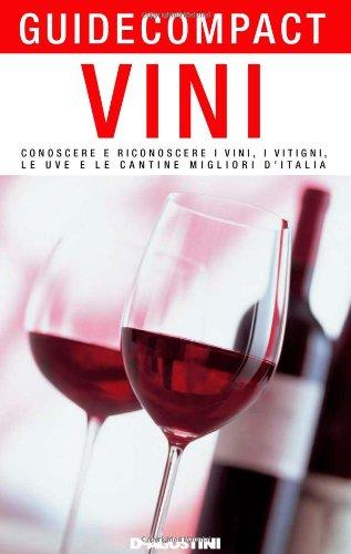 Vini. Conoscere e riconoscere i vini, i vitigni, le uve e le cantine migliori d'Italia