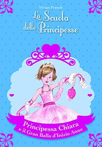9788841849354: Principessa Chiara e il gran ballo d'inizio anno. La scuola delle principesse