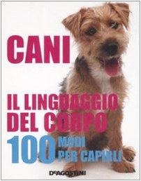 9788841853832: Cani. Il linguaggio del corpo. 100 modi per capirli