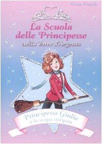 9788841856130: Principessa Giulia e la scopa stregata. La scuola delle principesse nella Torre d'Argento