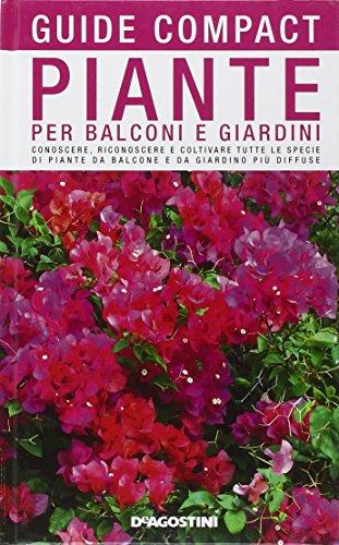 9788841857274: Piante per balconi e giardini. Conoscere, riconoscere e coltivare tutte le specie di piante da balcone e da giardino più diffuse