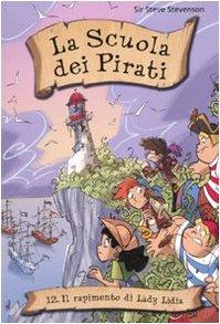 Il rapimento di Lady Lydia. La scuola dei pirati vol. 12: Steve Stevenson