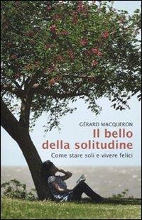 9788841863480: Il bello della solitudine. Come stare soli e vivere felici