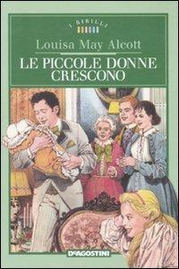 Le piccole donne crescono Alcott, Louisa May;