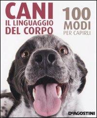9788841866641: Cani. Il linguaggio del corpo. 100 modi per capirli