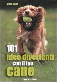 101 idee divertenti con il tuo cane (9788841869086) by Alison Smith