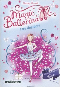 I tre desideri. Le avventure di Rosa. Magic ballerina (8841870656) by [???]