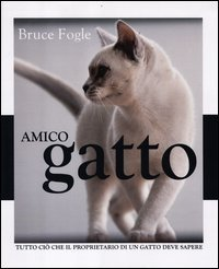 Amico gatto. Tutto ciò che il proprietario di un gatto deve sapere (8841872985) by Bruce Fogle
