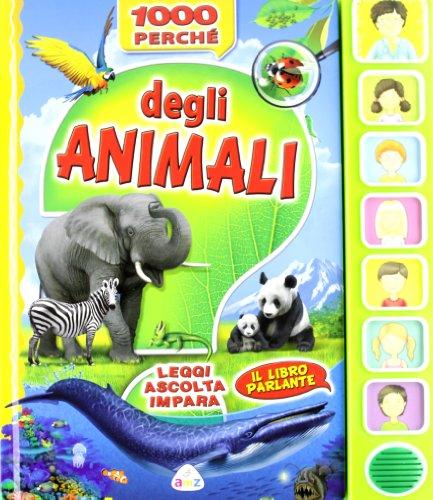 9788841874349: 1000 perché degli animali. Leggi, ascolta, impara. Libro sonoro