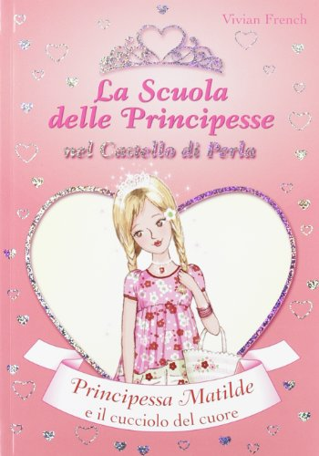 9788841874691: Principessa Matilde e il cucciolo del cuore. La scuola delle principesse nel castello di Perla