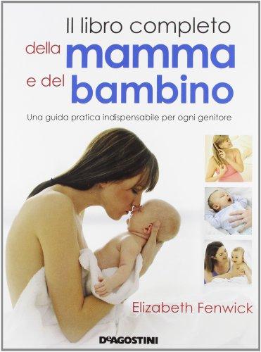 Il libro completo della mamma e del bambino. Una guida pratica indispensabile per ogni genitore (8841878673) by [???]