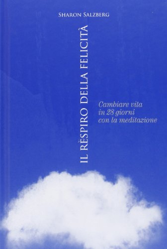 Il respiro della felicità. Cambiare vita in 28 giorni con la meditazione (9788841886588) by [???]