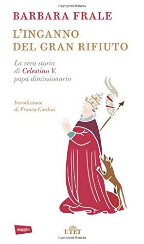 9788841896877: L'inganno del gran rifiuto. Quando un papa si dimette: la vera storia di Celestino V