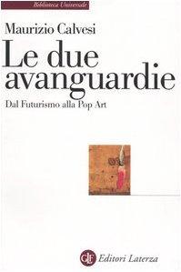 Le due avanguardie. Dal futurismo alla pop: Maurizio Calvesi