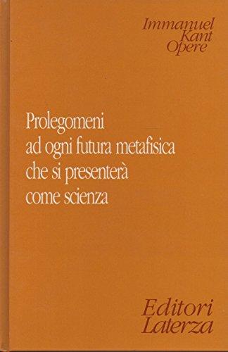 Prolegomeni ad ogni metafisica futura che vorrà presentarsi come scienza.: Kant,Emanuele.