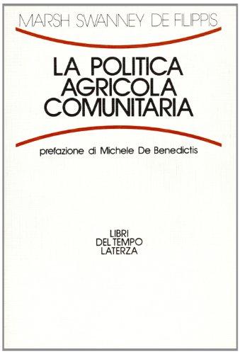 La politica agricola comunitaria.: Marsh,J. Swanney,P. De Filippis,F.