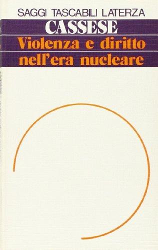 Violenza e diritto nell'era nucleare (Saggi tascabili Laterza) (Italian Edition) (8842027286) by Cassese, Antonio