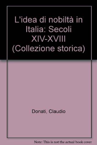 L'idea di nobiltà in Italia: Secoli XIV-XVIII (Collezione storica) (Italian Edition) (8842030481) by Claudio Donati