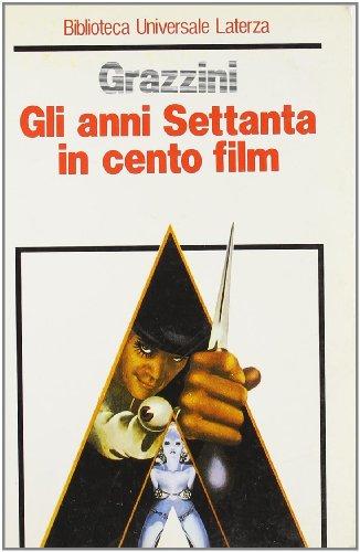 Gli anni Settanta in cento film.: Grazzini,Giovanni.