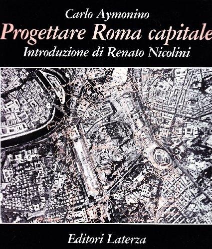 Progettare Roma capitale (Grandi opere) (Italian Edition): Aymonino, Carlo