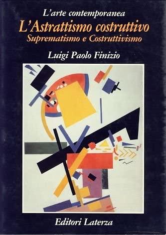 9788842036425: L'astrattismo costruttivo: Suprematismo e costruttivismo (Grandi opere) (Italian Edition)