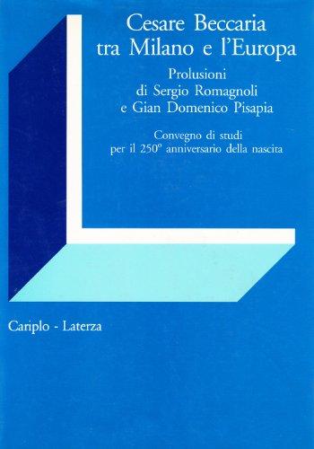 Cesare Beccaria tra Milano e l'Europa.: Convegno di Studi per il 250° anniversario della ...
