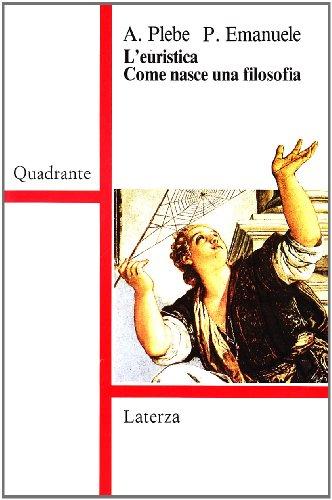 L'euristica. Come nasce una filosofia.: Plebe,Armando. Emanuele,Pietro.