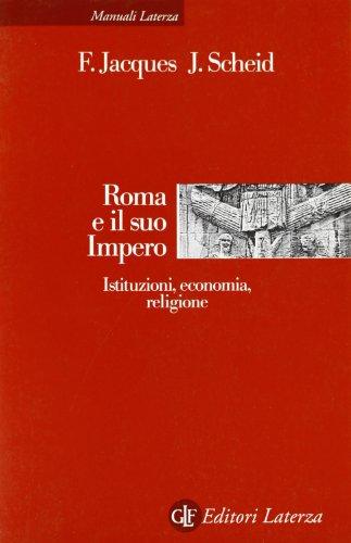 Roma e il suo impero. Istituzioni, economia,: Jacques, François; Scheid,