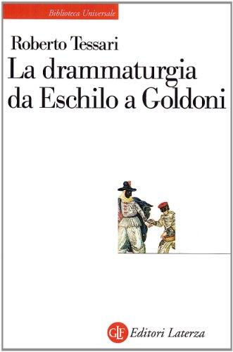 La drammaturgia da Eschilo a Goldoni.: Tessari,Roberto.