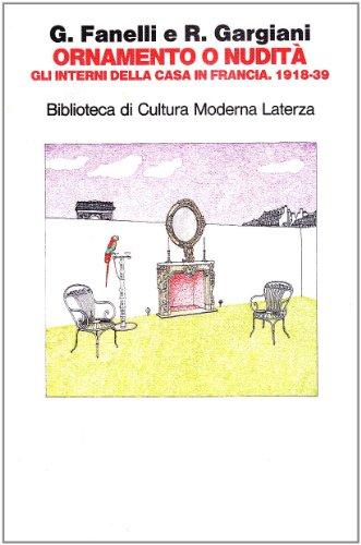 Ornamento o nudita: Gli interni della casa in Francia 1918-1939 (Biblioteca di cultura moderna) (Italian Edition) (8842042013) by Fanelli, Giovanni