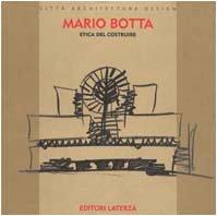 Etica del costruire (Città architettura design): Botta, Mario (author), Benedetto ...