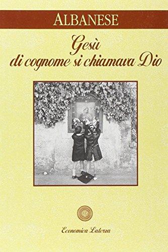 Gesù di cognome si chiamava Dio.: Albanese,Maria Antonietta.