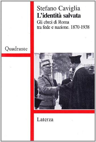 L'identità salvata. Gli ebrei di Roma tra fede e nazione. 1870-1938.: Caviglia,Stefano.
