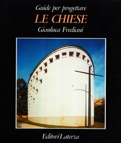 Le Chiese. Guide per progettare.: Frediani,Gianluca.