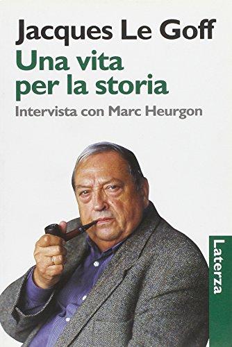 Una vita per la storia. Intervista con Marc Heurgon.: Le Goff,Jacques.