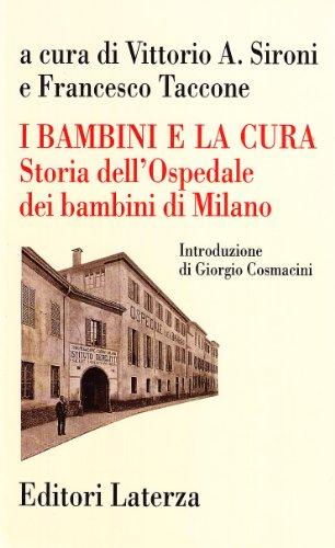 I bambini e la cura. Storia dell'Ospedale dei Bambini di Milano.: Sironi,Vittorio A. Taccone,...