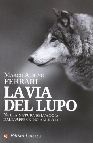 La via del lupo. Nella natura selvaggia: Marco A. Ferrari